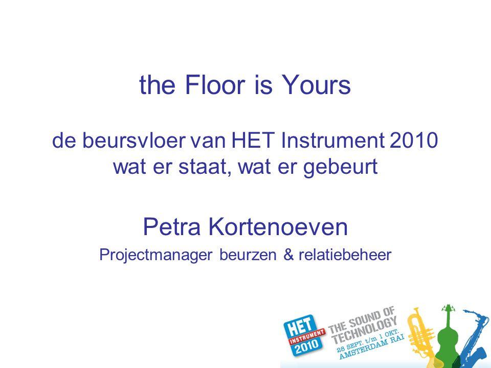 the Floor is Yours de beursvloer van HET Instrument 2010 wat er staat, wat er gebeurt Petra Kortenoeven Projectmanager beurzen & relatiebeheer