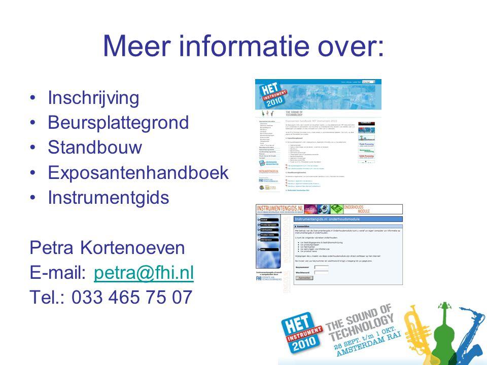 Meer informatie over: Inschrijving Beursplattegrond Standbouw Exposantenhandboek Instrumentgids Petra Kortenoeven E-mail: petra@fhi.nlpetra@fhi.nl Tel