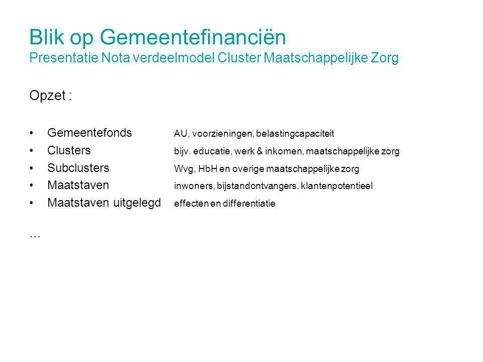 Blik op Gemeentefinanciën Presentatie Nota verdeelmodel Cluster Maatschappelijke Zorg Opzet : Gemeentefonds AU, voorzieningen, belastingcapaciteit Clusters bijv.