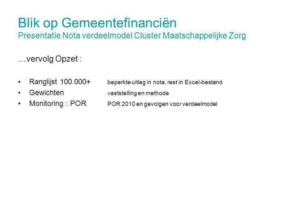 Blik op Gemeentefinanciën Presentatie Nota verdeelmodel Cluster Maatschappelijke Zorg …vervolg Opzet : Ranglijst 100.000+ beperkte uitleg in nota, res