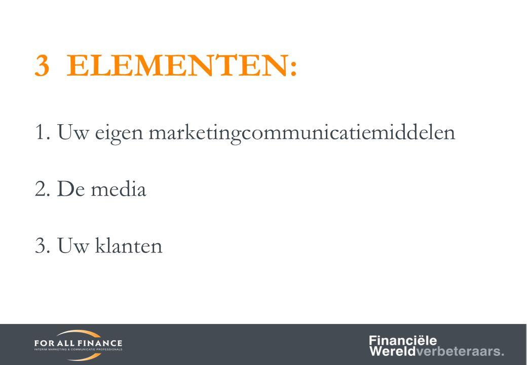 3 ELEMENTEN: 1. Uw eigen marketingcommunicatiemiddelen 2. De media 3. Uw klanten