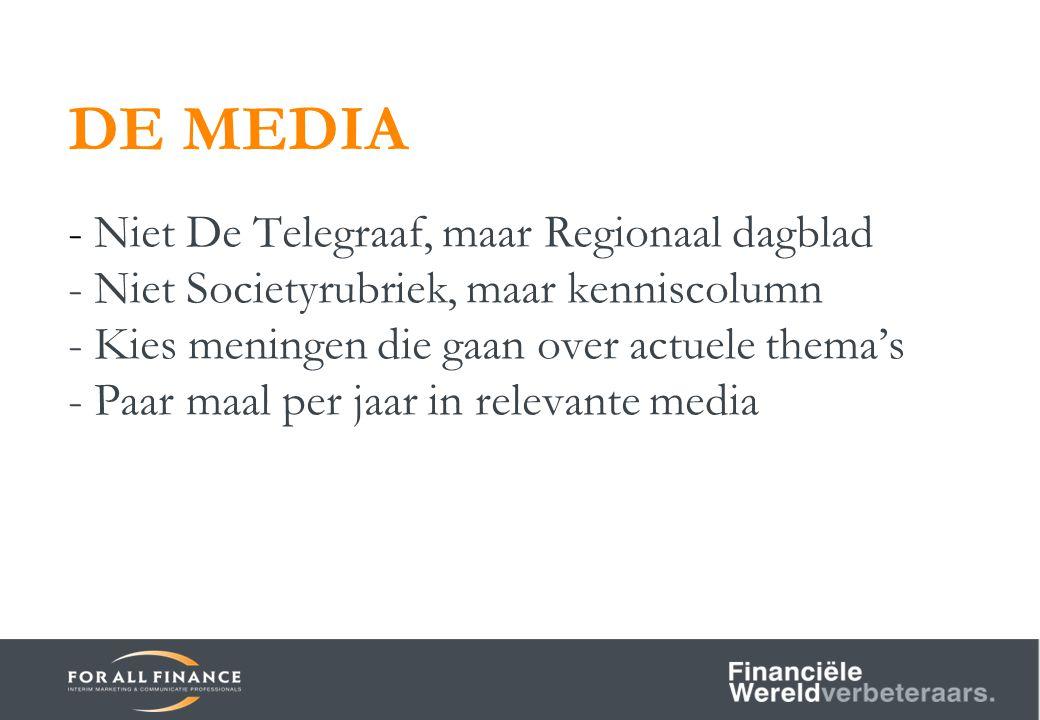 DE MEDIA - Niet De Telegraaf, maar Regionaal dagblad - Niet Societyrubriek, maar kenniscolumn - Kies meningen die gaan over actuele thema's - Paar maal per jaar in relevante media
