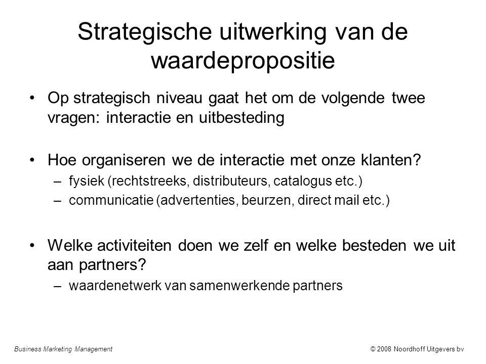 Business Marketing Management© 2008 Noordhoff Uitgevers bv Strategische uitwerking van de waardepropositie Op strategisch niveau gaat het om de volgen
