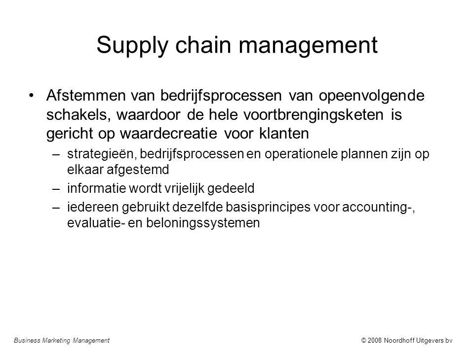 Business Marketing Management© 2008 Noordhoff Uitgevers bv Supply chain management Afstemmen van bedrijfsprocessen van opeenvolgende schakels, waardoo