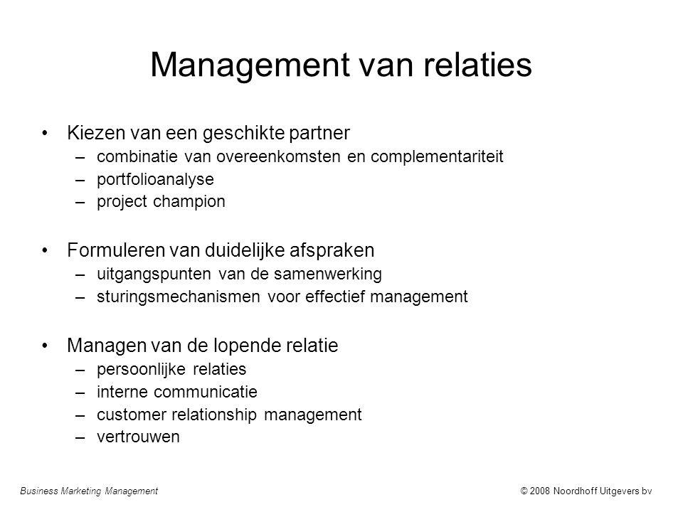 Business Marketing Management© 2008 Noordhoff Uitgevers bv Management van relaties Kiezen van een geschikte partner –combinatie van overeenkomsten en