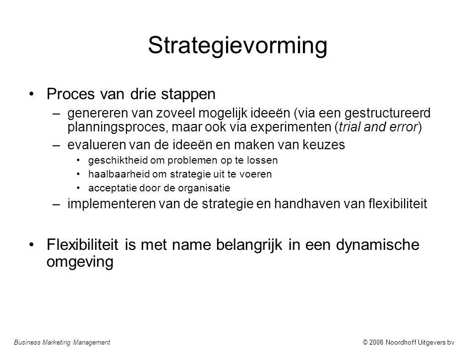 Business Marketing Management© 2008 Noordhoff Uitgevers bv Strategievorming Proces van drie stappen –genereren van zoveel mogelijk ideeën (via een ges