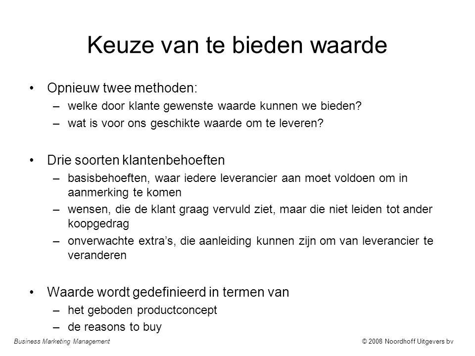 Business Marketing Management© 2008 Noordhoff Uitgevers bv Keuze van te bieden waarde Opnieuw twee methoden: –welke door klante gewenste waarde kunnen