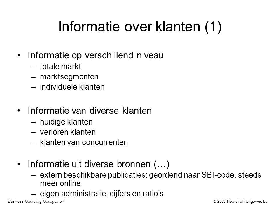 Business Marketing Management© 2008 Noordhoff Uitgevers bv Informatie over klanten (1) Informatie op verschillend niveau –totale markt –marktsegmenten