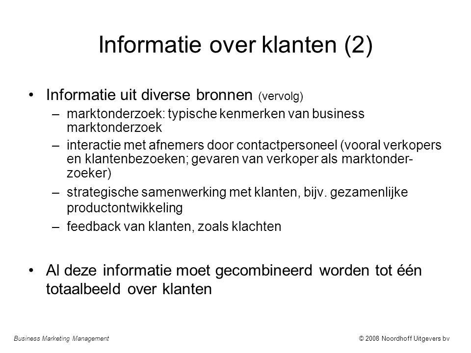 Business Marketing Management© 2008 Noordhoff Uitgevers bv Informatie over klanten (2) Informatie uit diverse bronnen (vervolg) –marktonderzoek: typis