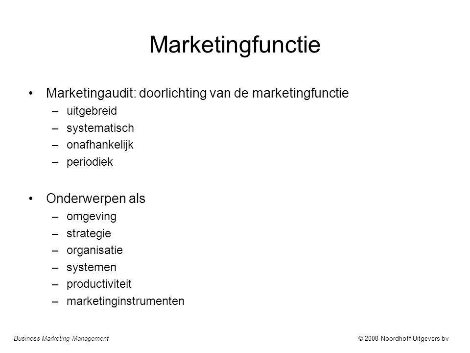 Business Marketing Management© 2008 Noordhoff Uitgevers bv Marketingfunctie Marketingaudit: doorlichting van de marketingfunctie –uitgebreid –systemat