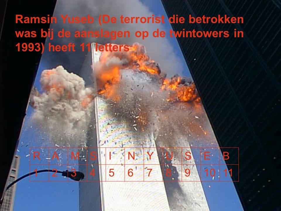 Ramsin Yuseb (De terrorist die betrokken was bij de aanslagen op de twintowers in 1993) heeft 11 letters RAMSINYUSEB 1234567891011