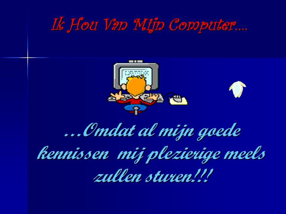 Trap ik mijn compu aan, Want Ik Hou Van Mijn Computertje….