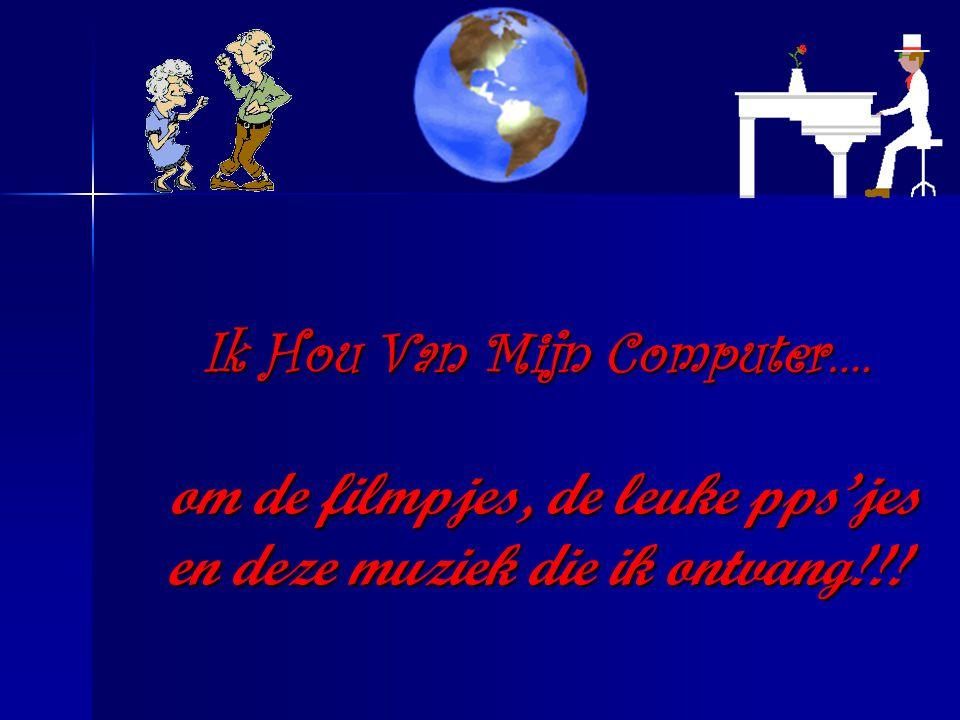 …Omdat al mijn goede kennissen mij plezierige meels zullen sturen!!! Ik Hou Van Mijn Computer….