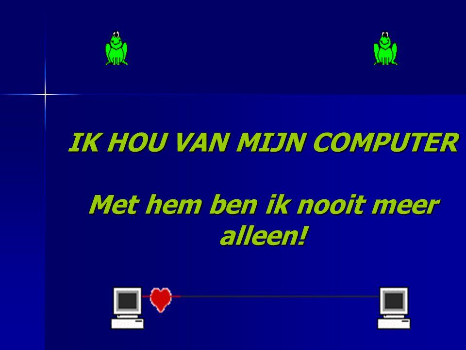 Ik Hou Van Mijn Computer…. om de filmpjes, de leuke pps'jes en deze muziek die ik ontvang!!!