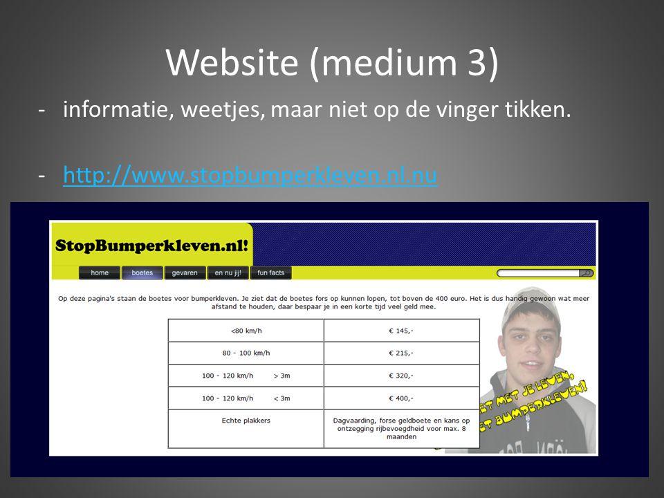 Website (medium 3) -informatie, weetjes, maar niet op de vinger tikken. -http://www.stopbumperkleven.nl.nuhttp://www.stopbumperkleven.nl.nu