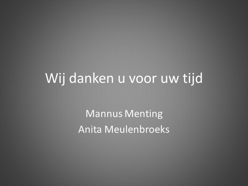 Wij danken u voor uw tijd Mannus Menting Anita Meulenbroeks