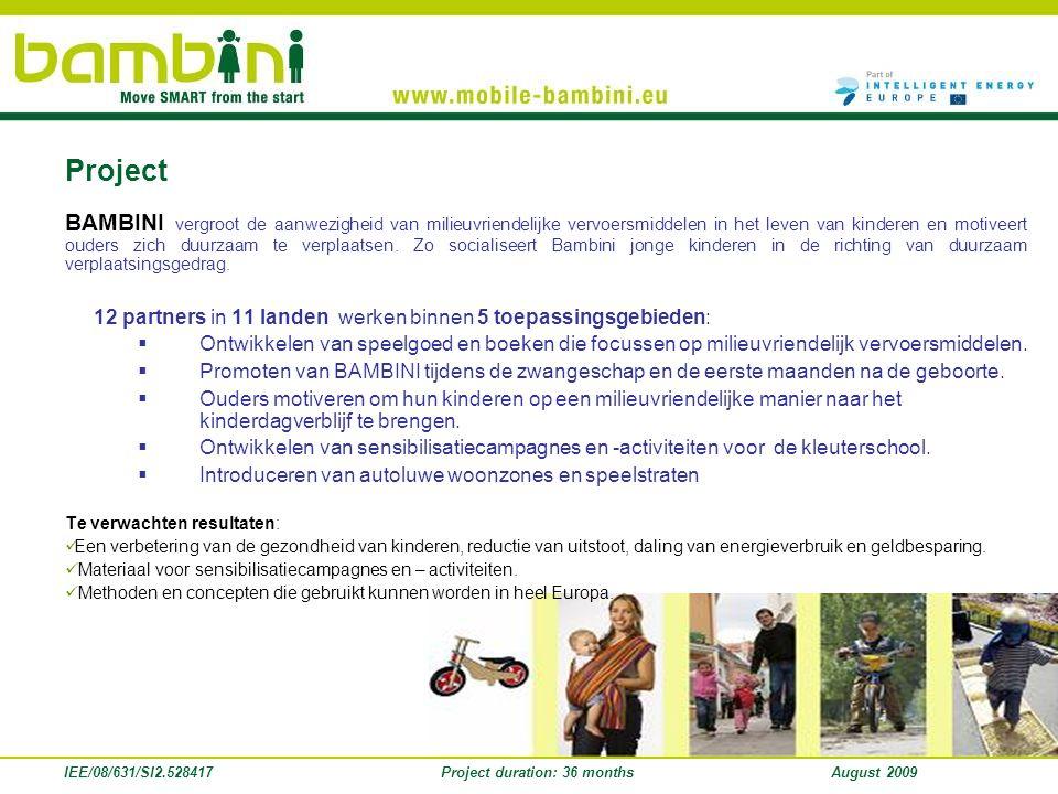 IEE/08/631/SI2.528417Project duration: 36 monthsAugust 2009 BAMBINI vergroot de aanwezigheid van milieuvriendelijke vervoersmiddelen in het leven van kinderen en motiveert ouders zich duurzaam te verplaatsen.