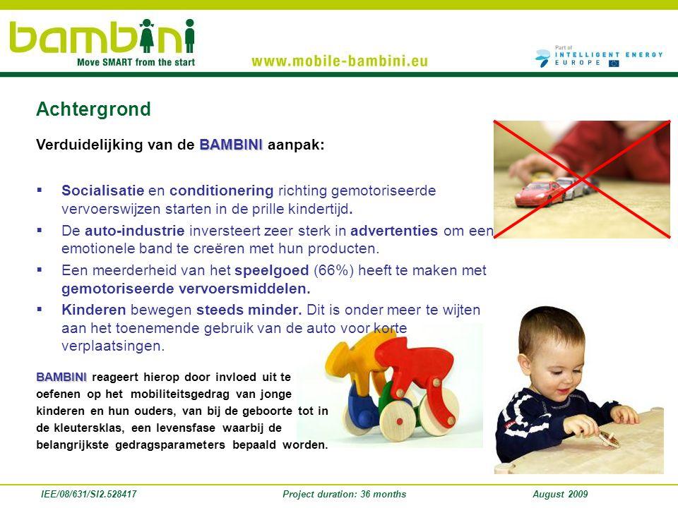 IEE/08/631/SI2.528417Project duration: 36 monthsAugust 2009  Socialisatie en conditionering richting gemotoriseerde vervoerswijzen starten in de prille kindertijd.