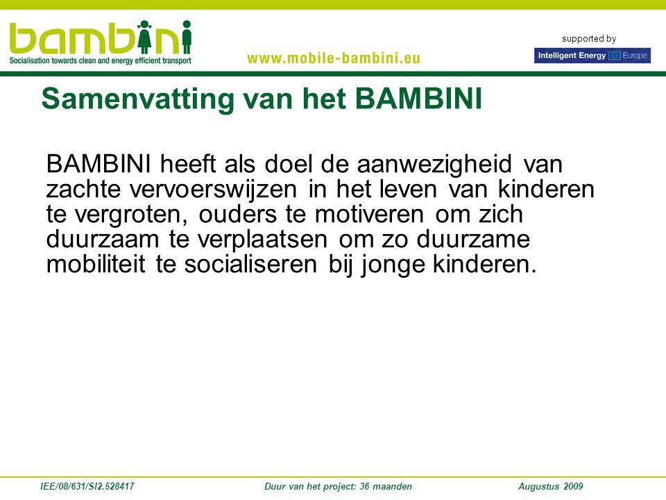 supported by IEE/08/631/SI2.528417Duur van het project: 36 maandenAugustus 2009 BAMBINI heeft als doel de aanwezigheid van zachte vervoerswijzen in he