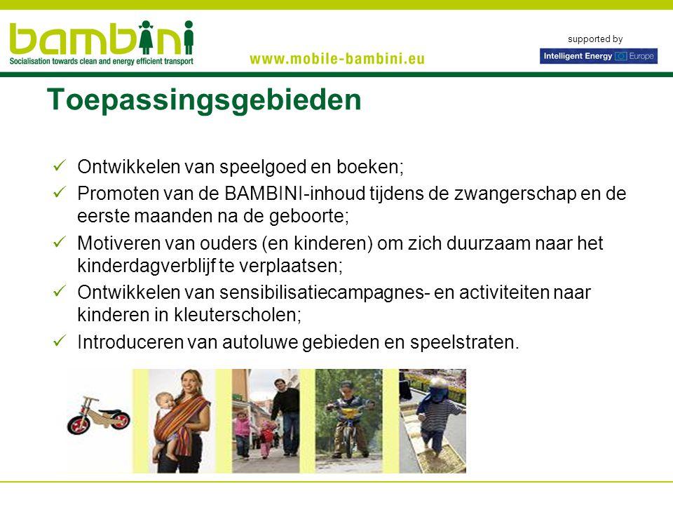 supported by Toepassingsgebieden Ontwikkelen van speelgoed en boeken; Promoten van de BAMBINI-inhoud tijdens de zwangerschap en de eerste maanden na d