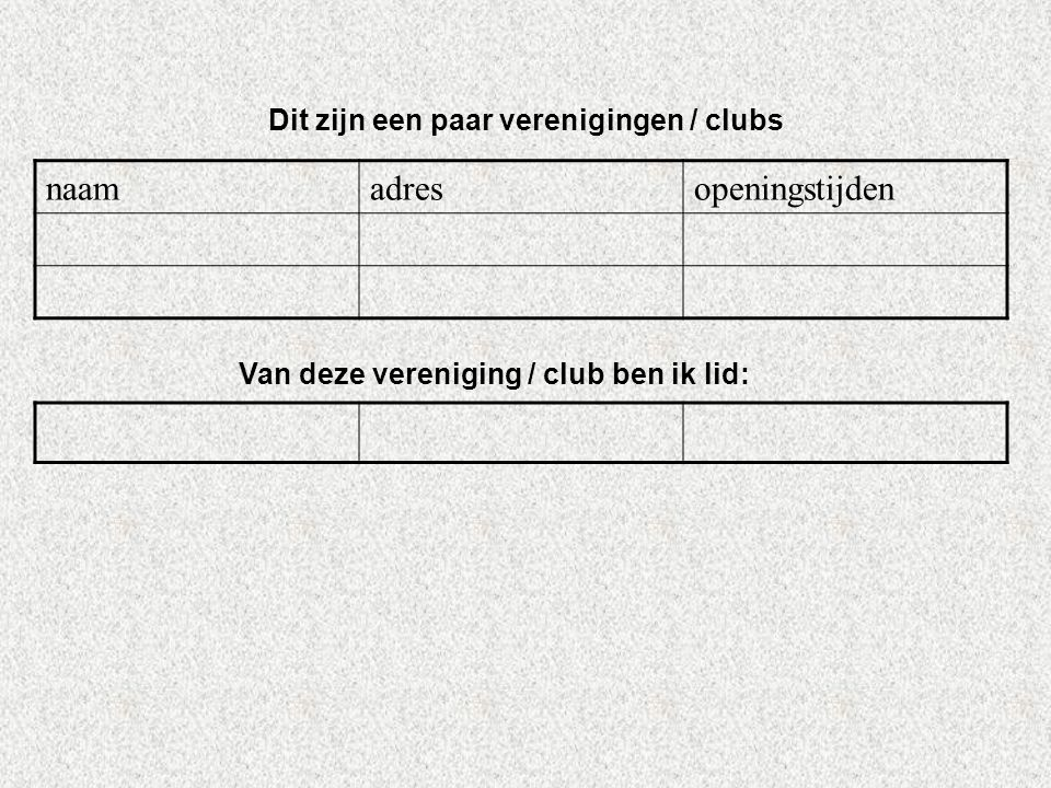 naamadresopeningstijden Dit zijn een paar verenigingen / clubs Van deze vereniging / club ben ik lid: Als er geen verenigingen zijn, klik dan met de r