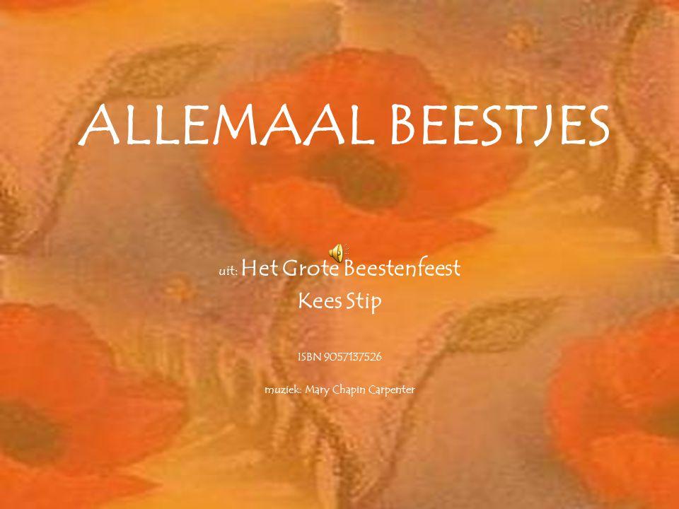 ALLEMAAL BEESTJES uit: Het Grote Beestenfeest Kees Stip ISBN 9057137526 muziek: Mary Chapin Carpenter
