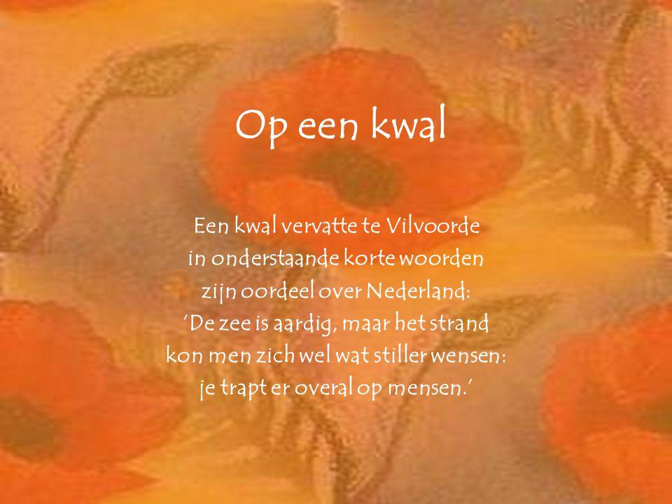 Op een kwal Een kwal vervatte te Vilvoorde in onderstaande korte woorden zijn oordeel over Nederland: 'De zee is aardig, maar het strand kon men zich