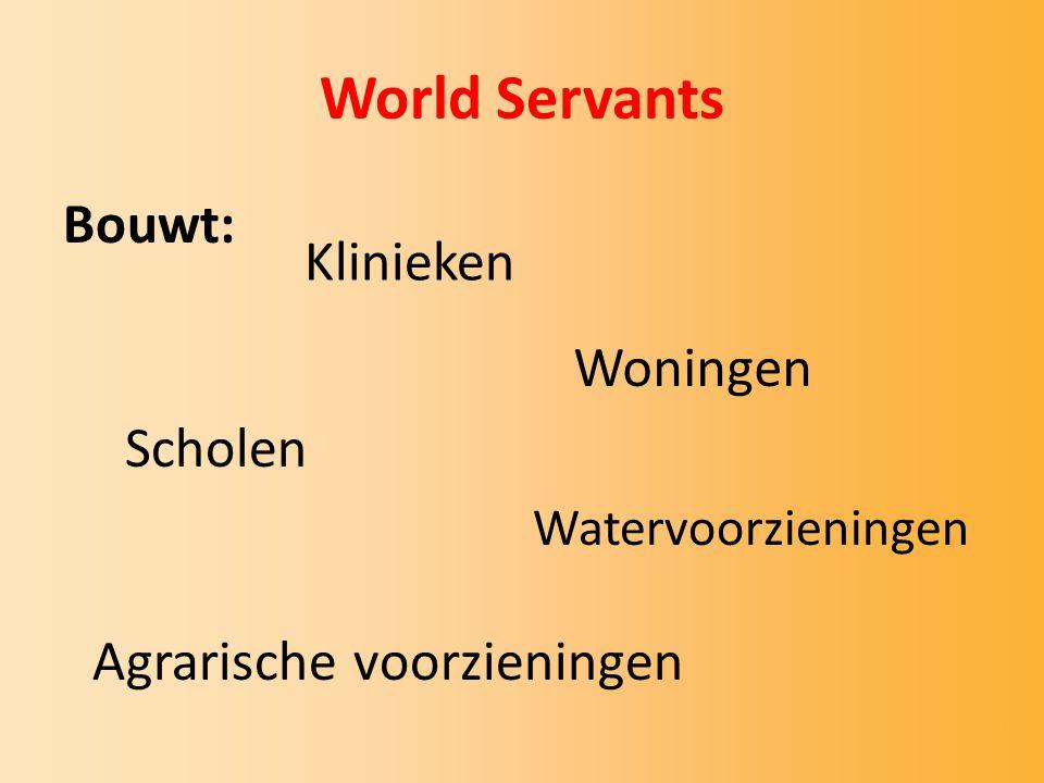 World Servants Bouwt: Scholen Klinieken Woningen Watervoorzieningen Agrarische voorzieningen.