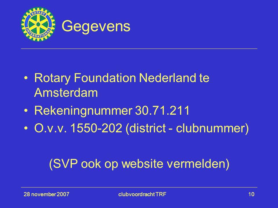 28 november 2007clubvoordracht TRF10 Gegevens Rotary Foundation Nederland te Amsterdam Rekeningnummer 30.71.211 O.v.v.