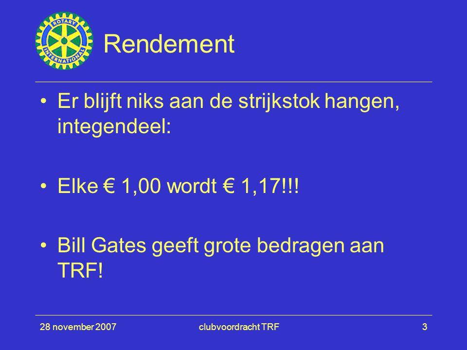 28 november 2007clubvoordracht TRF3 Rendement Er blijft niks aan de strijkstok hangen, integendeel: Elke € 1,00 wordt € 1,17!!.