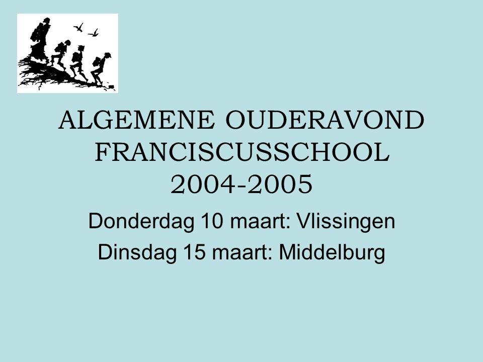 ALGEMENE OUDERAVOND FRANCISCUSSCHOOL 2004-2005 Donderdag 10 maart: Vlissingen Dinsdag 15 maart: Middelburg