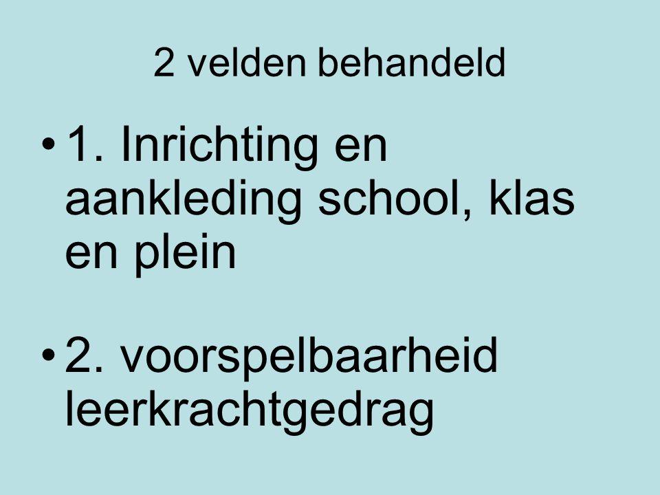 2 velden behandeld 1. Inrichting en aankleding school, klas en plein 2. voorspelbaarheid leerkrachtgedrag