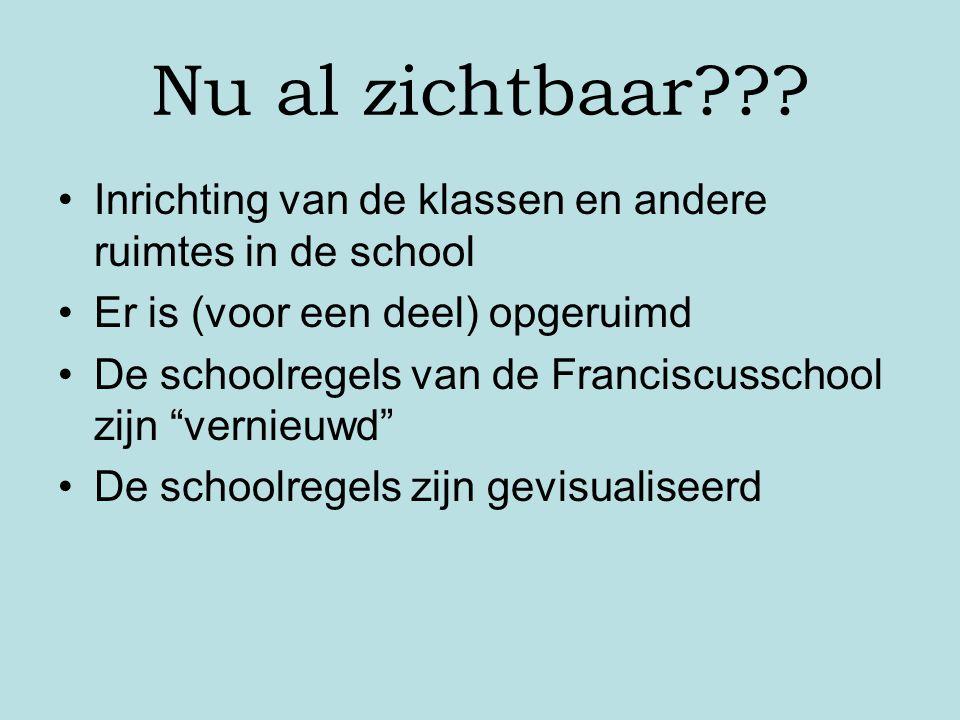 Nu al zichtbaar??? Inrichting van de klassen en andere ruimtes in de school Er is (voor een deel) opgeruimd De schoolregels van de Franciscusschool zi