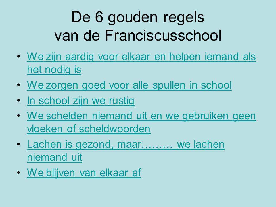 De 6 gouden regels van de Franciscusschool We zijn aardig voor elkaar en helpen iemand als het nodig isWe zijn aardig voor elkaar en helpen iemand als