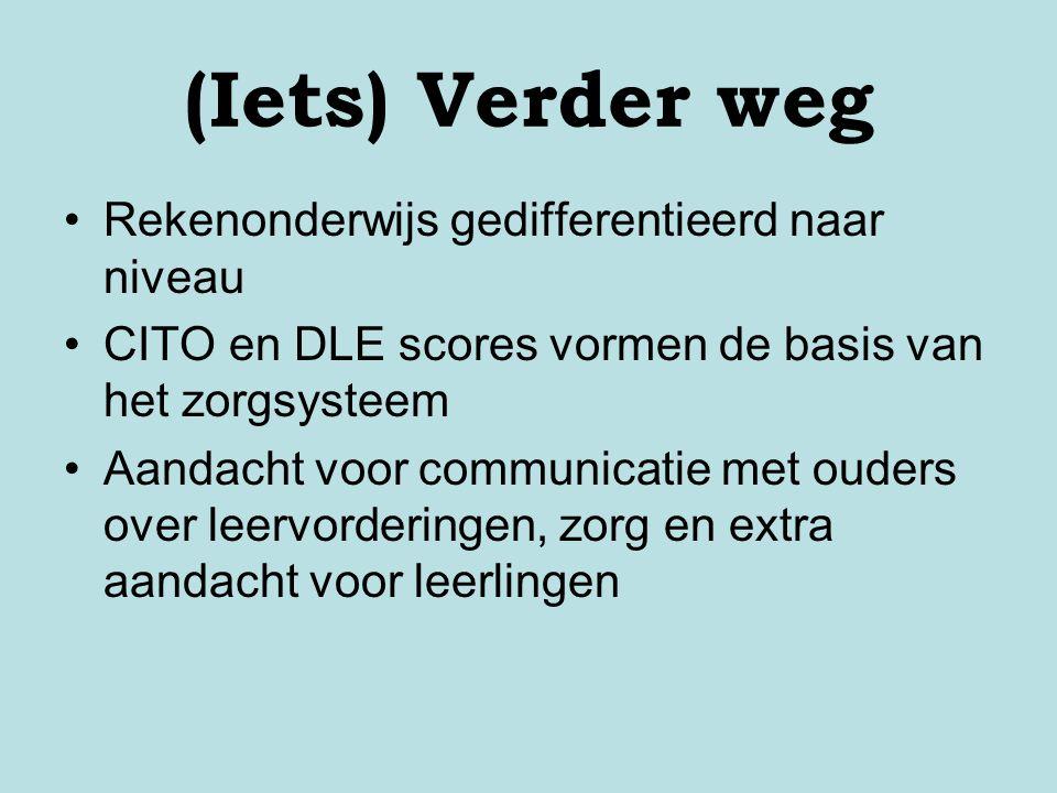 (Iets) Verder weg Rekenonderwijs gedifferentieerd naar niveau CITO en DLE scores vormen de basis van het zorgsysteem Aandacht voor communicatie met ou