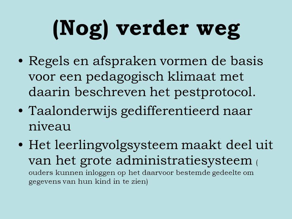 (Nog) verder weg Regels en afspraken vormen de basis voor een pedagogisch klimaat met daarin beschreven het pestprotocol. Taalonderwijs gedifferentiee