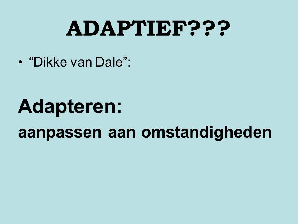 """ADAPTIEF??? """"Dikke van Dale"""": Adapteren: aanpassen aan omstandigheden"""