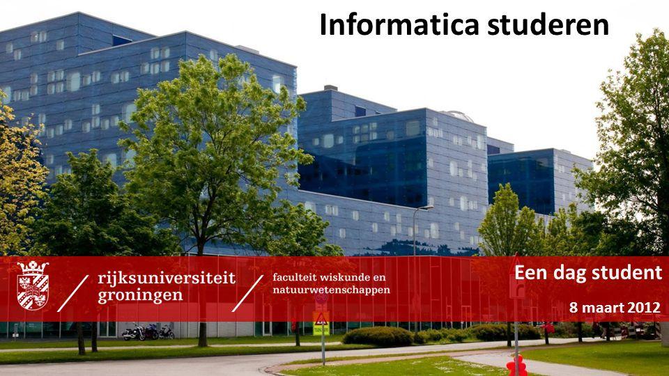 Informatica studeren Een dag student 8 maart 2012