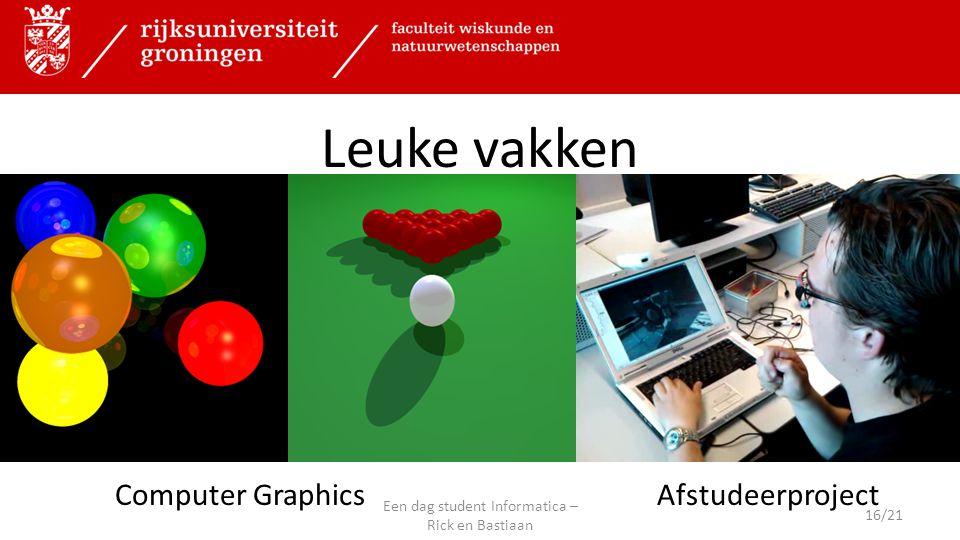 Leuke vakken Computer GraphicsAfstudeerproject 16/21 Een dag student Informatica – Rick en Bastiaan
