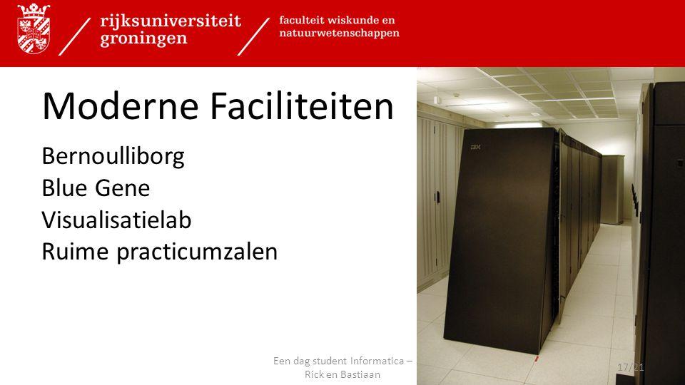 Moderne Faciliteiten Bernoulliborg Blue Gene Visualisatielab Ruime practicumzalen 17/21 Een dag student Informatica – Rick en Bastiaan