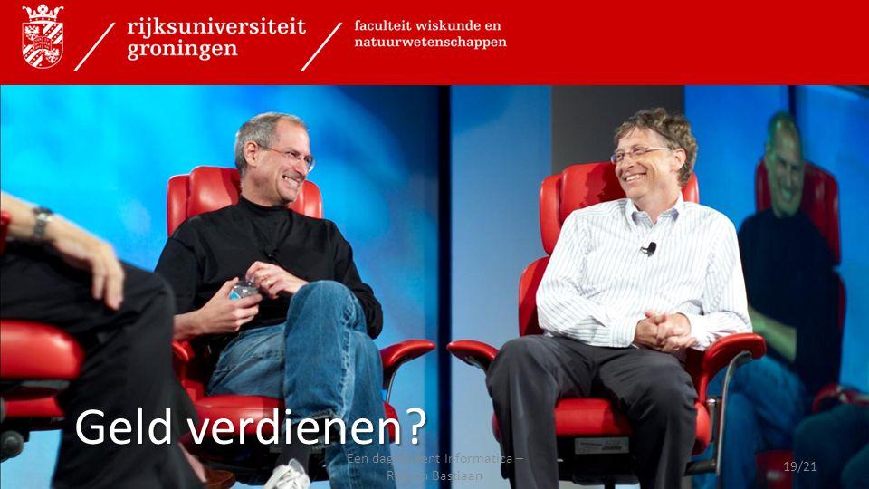 Toepassingen van Informatica Geld verdienen? 19/21 Een dag student Informatica – Rick en Bastiaan