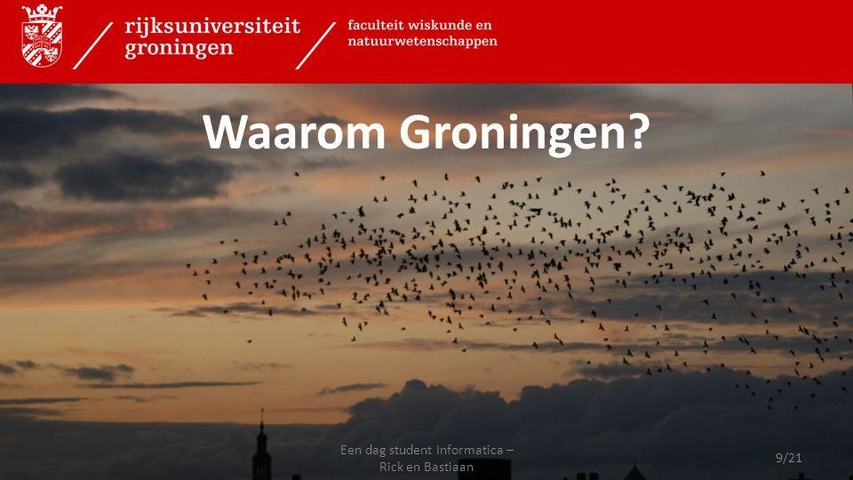 Waarom Groningen? 9/21 Een dag student Informatica – Rick en Bastiaan