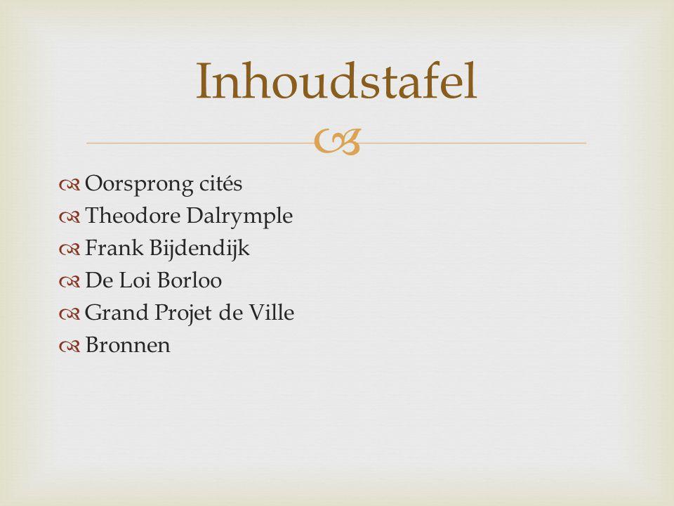   Oorsprong cités  Theodore Dalrymple  Frank Bijdendijk  De Loi Borloo  Grand Projet de Ville  Bronnen Inhoudstafel