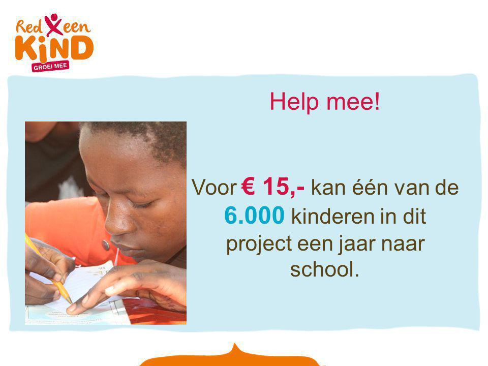 Help mee! Voor € 15,- kan één van de 6.000 kinderen in dit project een jaar naar school.