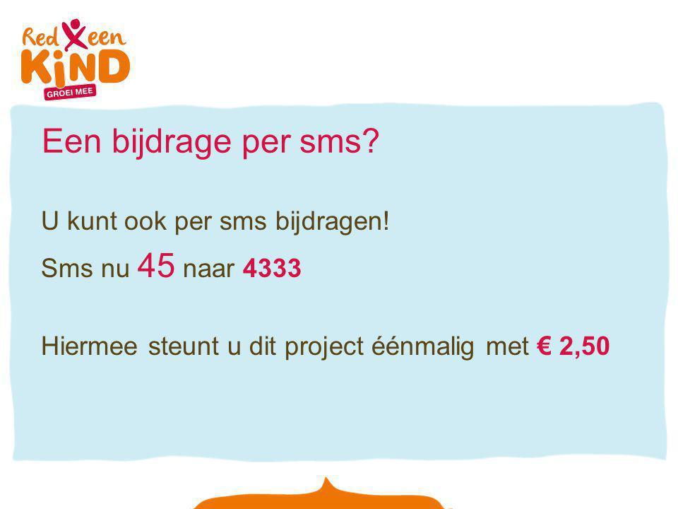 Een bijdrage per sms? U kunt ook per sms bijdragen! Sms nu 45 naar 4333 Hiermee steunt u dit project éénmalig met € 2,50