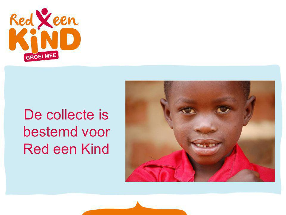 De collecte is bestemd voor Red een Kind
