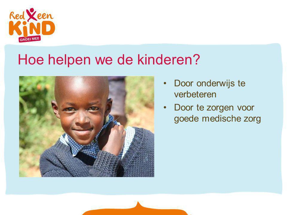 Hoe helpen we de kinderen Door onderwijs te verbeteren Door te zorgen voor goede medische zorg