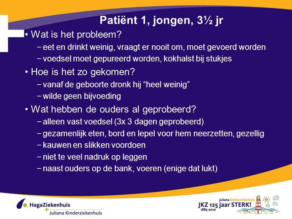 Patiënt 1, jongen, 3½ jr Wat is het probleem.