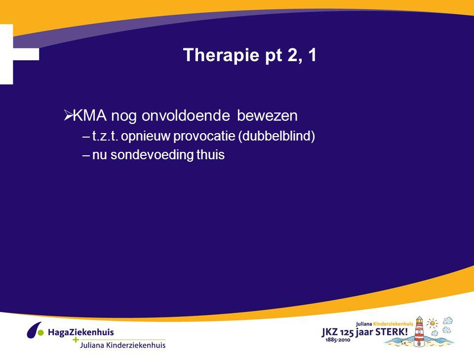 Therapie pt 2, 1  KMA nog onvoldoende bewezen –t.z.t.