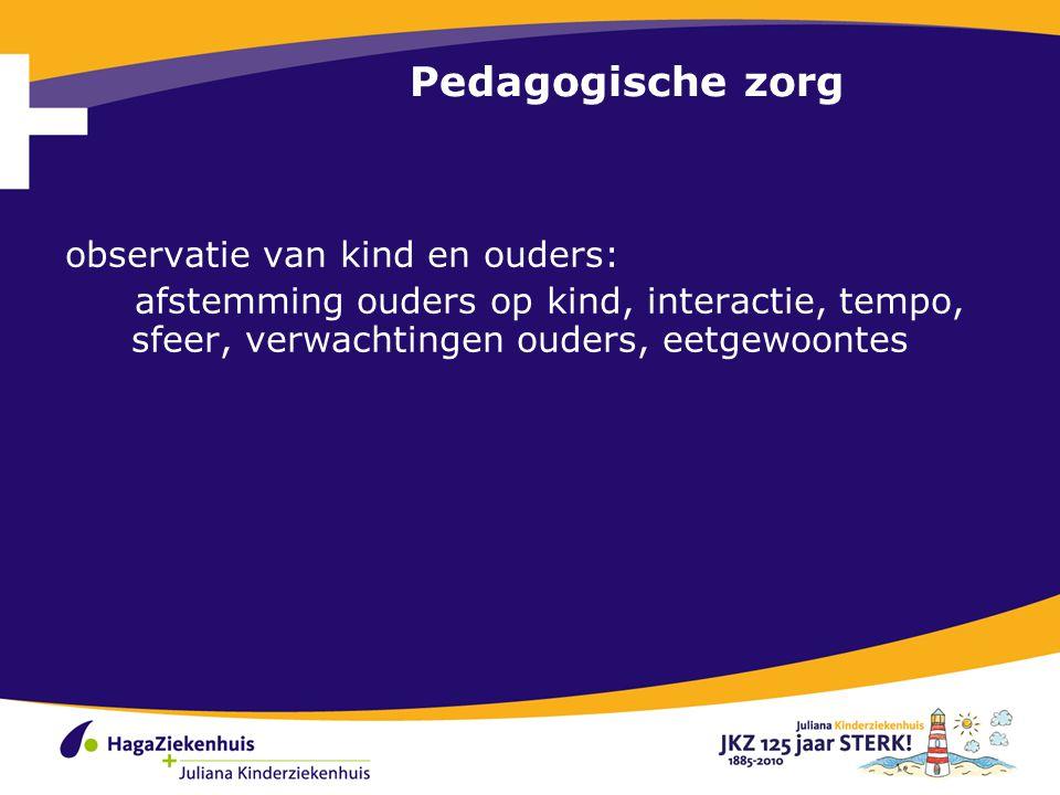 Pedagogische zorg observatie van kind en ouders: afstemming ouders op kind, interactie, tempo, sfeer, verwachtingen ouders, eetgewoontes